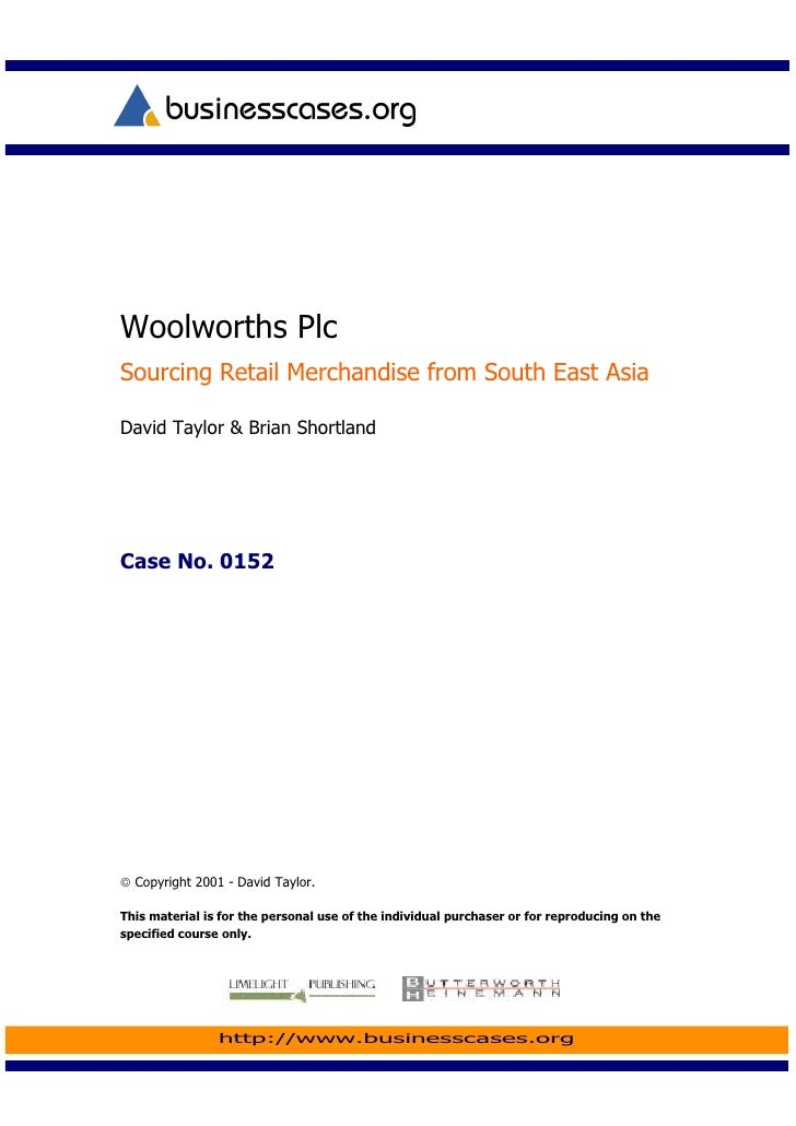 Woolworths Plc Sourcing Retail Merchandise from South East Asia  David Taylor & Brian Shortland     Case No. 0152      Co...