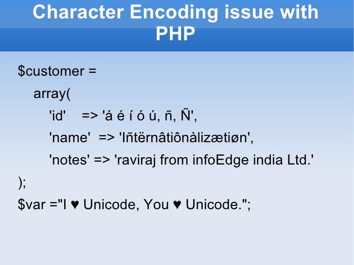 Character Encoding issue with PHP <ul><li>$customer = </li></ul><ul><li>array( </li></ul><ul><li>'id'  => 'á é í ó ú, ñ, Ñ...