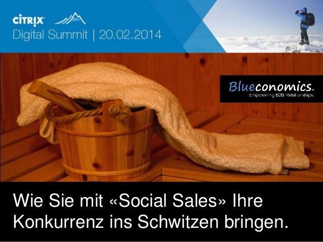 Andreas Uthmann Citrix Digital Summit, Februar 2014  Wie Sie mit «Social Sales» Ihre Konkurrenz ins Schwitzen bringen. Cop...