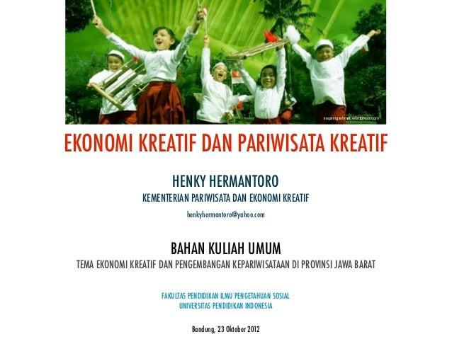 inspiringrahmat.wordpress.comEKONOMI KREATIF DAN PARIWISATA KREATIF                         HENKY HERMANTORO              ...