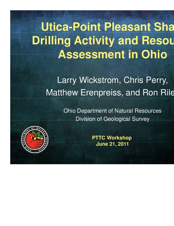 Utica-Point Pleasant ShaleDrilling Activity and Resource      Assessment in Ohio    Larry Wickstrom, Chris Perry,  Matthew...