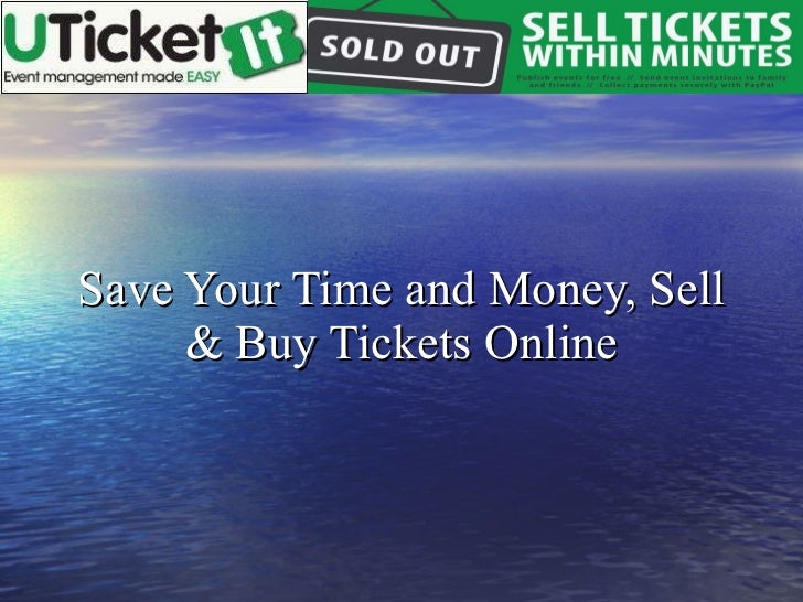 Save Your Time and Money, Sell & Buy Tickets Online