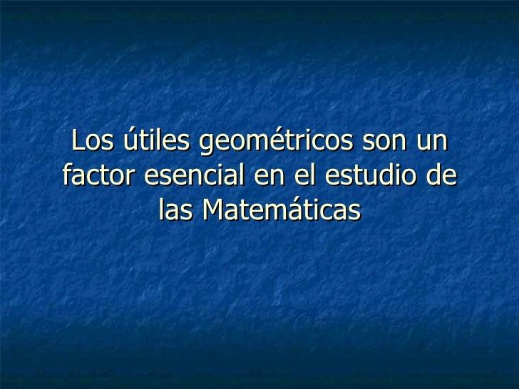 Los útiles geométricos son un factor esencial en el estudio de las Matemáticas