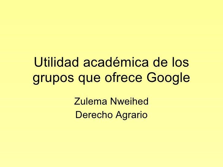 Utilidad académica de los grupos que ofrece Google Zulema Nweihed Derecho Agrario