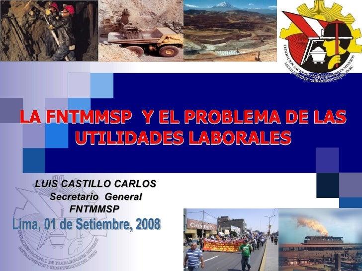 LUIS CASTILLO CARLOS Secretario  General FNTMMSP  Lima, 01 de Setiembre, 2008