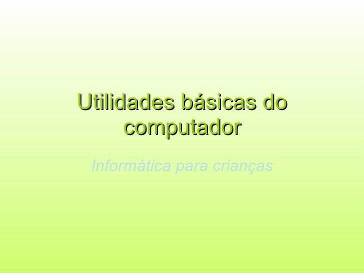 Utilidades básicas do computador Informática para crianças