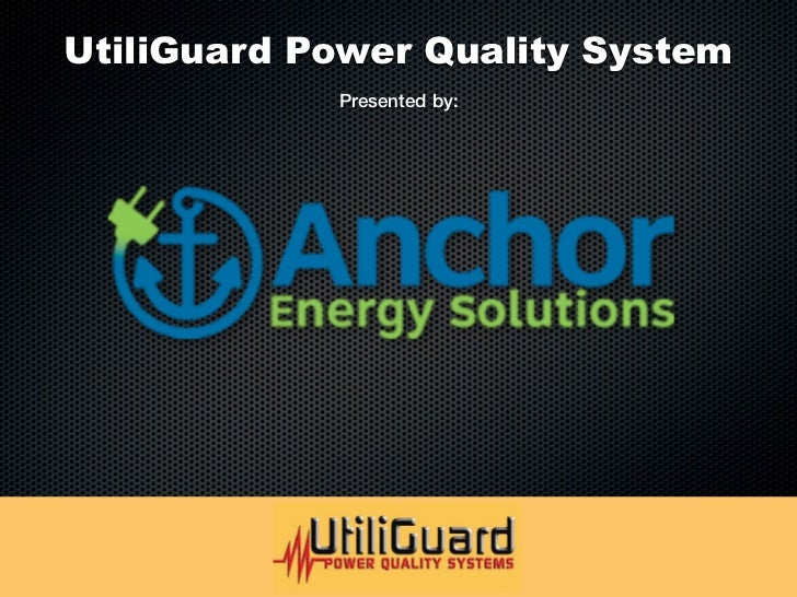 UtiliGuard Power Quality System            Presented by:
