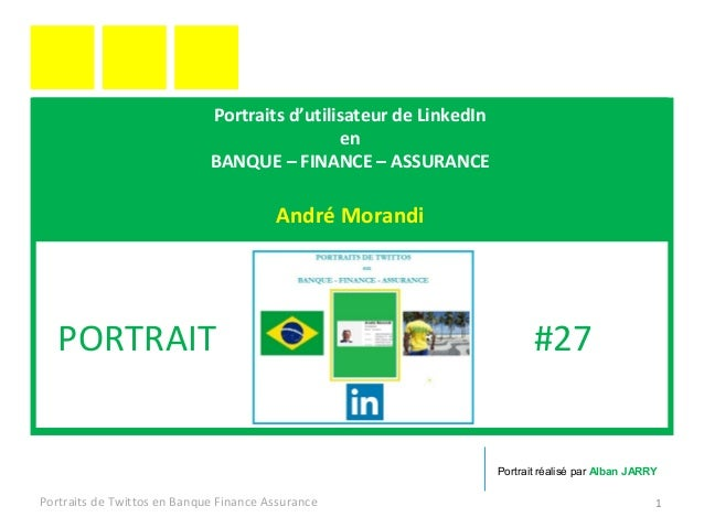Portraits d'utilisateur de LinkedIn en BANQUE – FINANCE – ASSURANCE André Morandi Portraits de Twittos en Banque Finance A...
