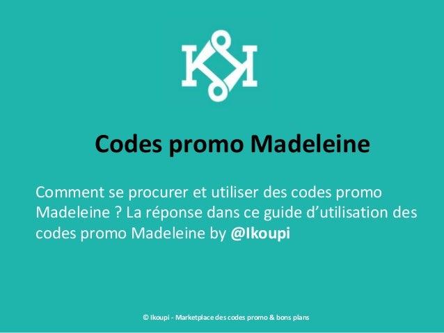 Codes promo Madeleine Comment se procurer et utiliser des codes promo Madeleine ? La réponse dans ce guide d'utilisation d...