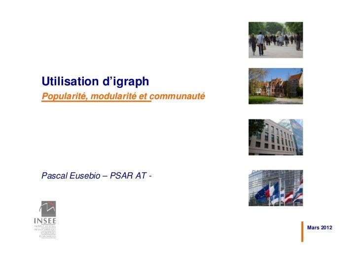 Utilisation d'igraphPopularité, modularité et communautéPascal Eusebio – PSAR AT -                                       M...