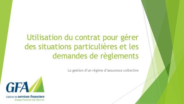 Utilisation du contrat pour gérer des situations particulières et les demandes de règlements La gestion d'un régime d'assu...