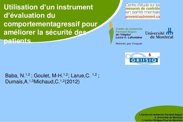 Utilisation d'un instrumentd'évaluation ducomportementagressif pouraméliorer la sécurité despatients.Baba, N.1,2 ;Goulet,M...