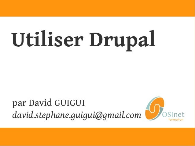 Utiliser Drupalpar David GUIGUIdavid.stephane.guigui@gmail.com