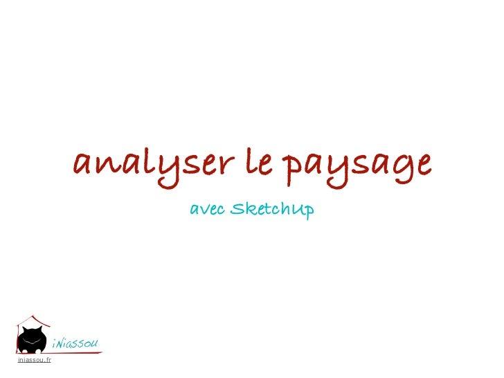 analyser le paysage                    avec SketchUpiniassou.fr