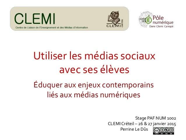 Utiliser les médias sociaux avec ses élèves Éduquer aux enjeux contemporains liés aux médias numériques Stage PAF NUM 1002...