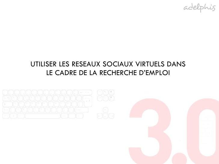 UTILISER LES RESEAUX SOCIAUX VIRTUELS DANS LE CADRE DE LA RECHERCHE D'EMPLOI