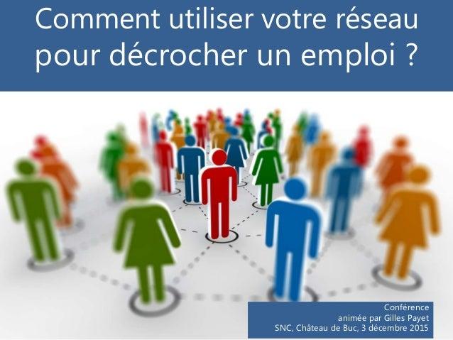 Comment utiliser votre réseau pour décrocher un emploi ? Conférence animée par Gilles Payet SNC, Château de Buc, 3 décembr...