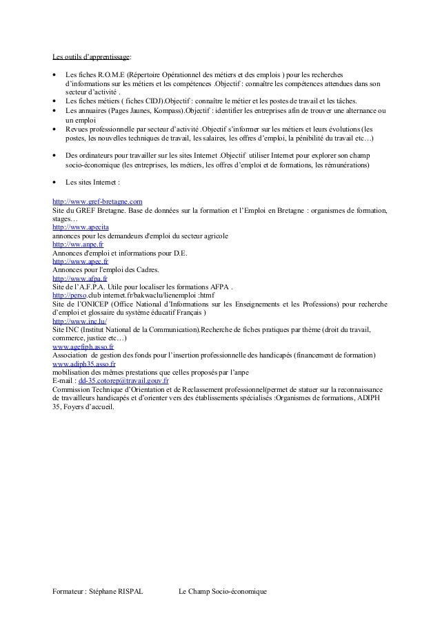 Les outils d'apprentissage: • Les fiches R.O.M.E (Répertoire Opérationnel des métiers et des emplois ) pour les recherches...