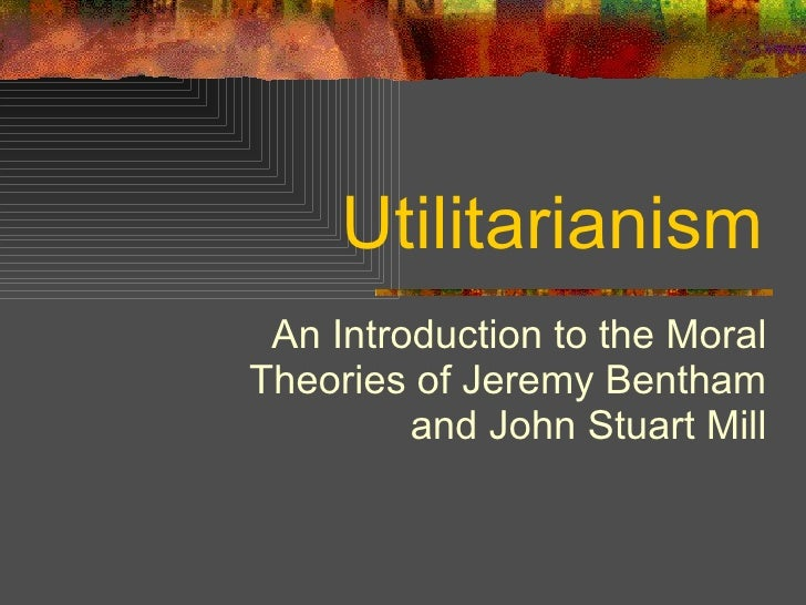 an overview of the utilitarian theory Utilitarianism is an ethical theory that defends that we should act in ways that bring about as much happiness as possible in the world.