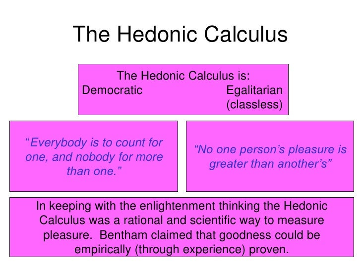 hedonistic calculus Start studying the hedonic calculus learn vocabulary, terms, and more with flashcards, games, and other study tools.
