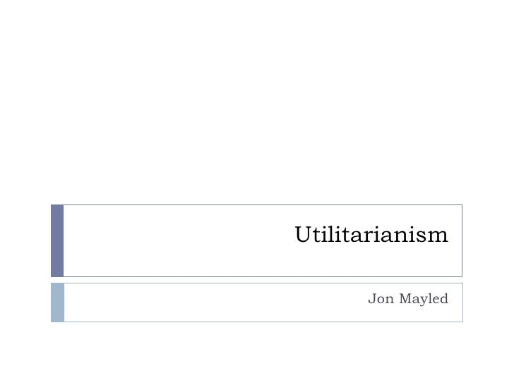 Utilitarianism<br />Jon Mayled<br />