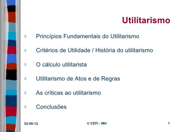 Utilitarismos     PrincípiosFundamentaisdoUtilitarismos     CritériosdeUtilidade/Históriadoutilitarismos     Ocá...