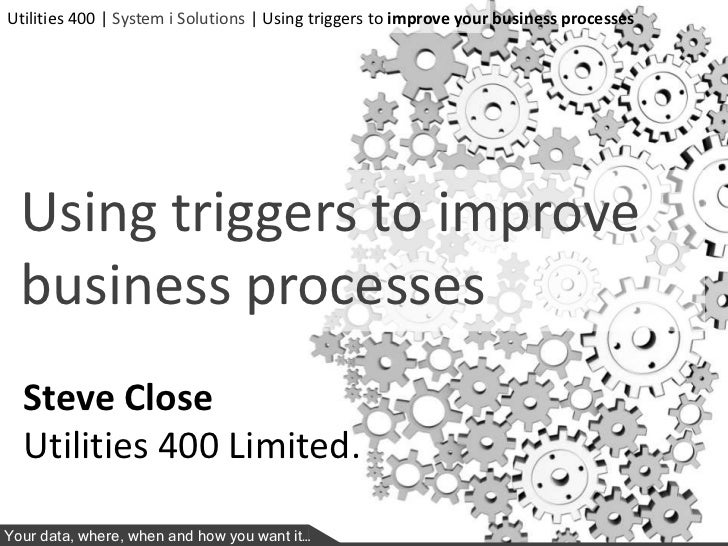 Utilities 400 | System i Solutions | Using triggers to improve your business processes  Using triggers to improve  busines...