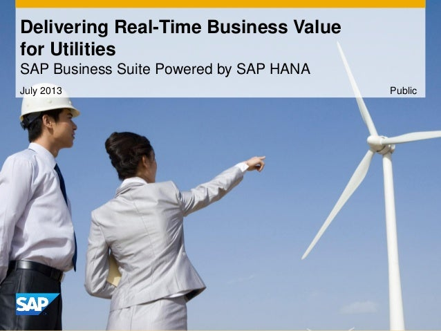 July 2013 Delivering Real-Time Business Value for Utilities SAP Business Suite Powered by SAP HANA Public
