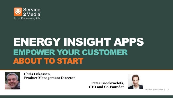 ENERGY INSIGHT APPSEMPOWER YOUR CUSTOMERABOUT TO START Chris Lukassen, Product Management Director                        ...