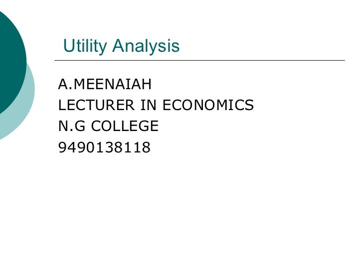 Utility Analysis <ul><li>A.MEENAIAH </li></ul><ul><li>LECTURER IN ECONOMICS </li></ul><ul><li>N.G COLLEGE </li></ul><ul><l...