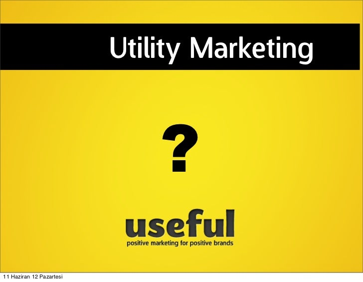 Utility Marketing                              ?11 Haziran 12 Pazartesi