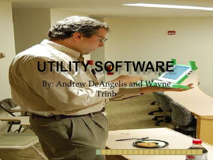 Utility Software<br />By: Andrew DeAngelis and Wayne Trinh<br />