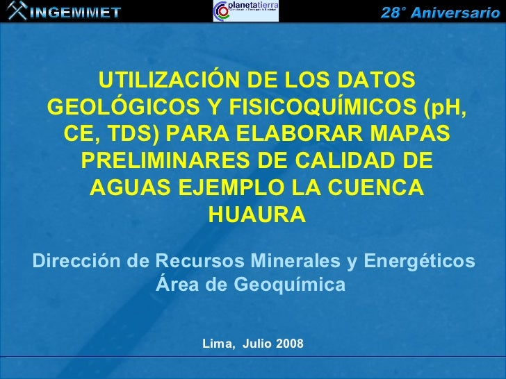 UTILIZACIÓN DE LOS DATOS GEOLÓGICOS Y FISICOQUÍMICOS (pH,  CE, TDS) PARA ELABORAR MAPAS   PRELIMINARES DE CALIDAD DE    AG...