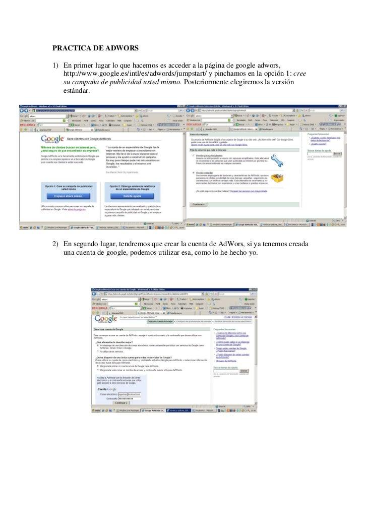 PRACTICA DE ADWORS1) En primer lugar lo que hacemos es acceder a la página de google adwors,   http://www.google.es/intl/e...
