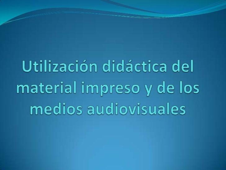 Utilización didáctica del material impreso y de los medios audiovisuales<br />