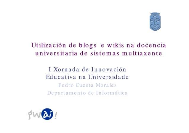 Utilización de blogs e wikis na docencia  universitaria de sistemas multiaxente       I Xornada de Innovación     Educativ...