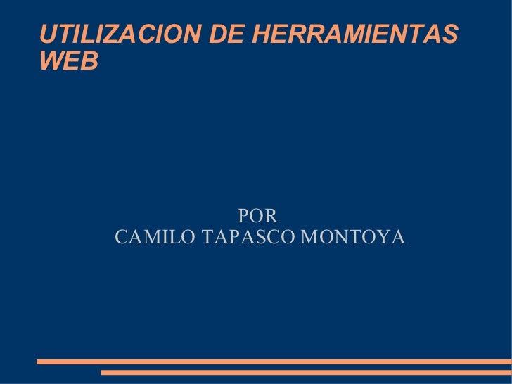 POR  CAMILO TAPASCO MONTOYA UTILIZACION DE HERRAMIENTAS WEB