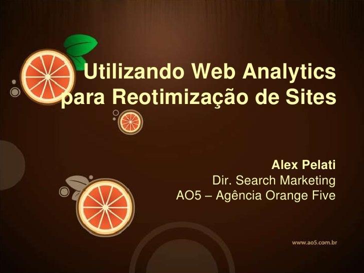 Utilizando Web Analyticspara Reotimização de Sites                         Alex Pelati               Dir. Search Marketing...