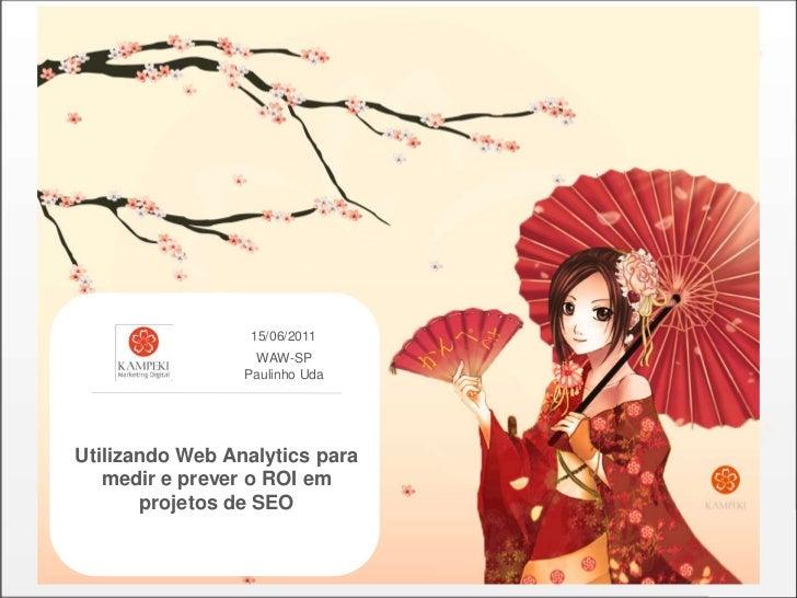 Utilizando web analytics para medir e prever o roi em projetos de seo   evento waw-sp 15 junho de 2011
