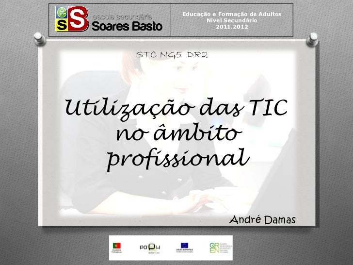 Educação e Formação de Adultos                   Nível Secundário                      2011.2012     STC NG5 DR2Utilização...