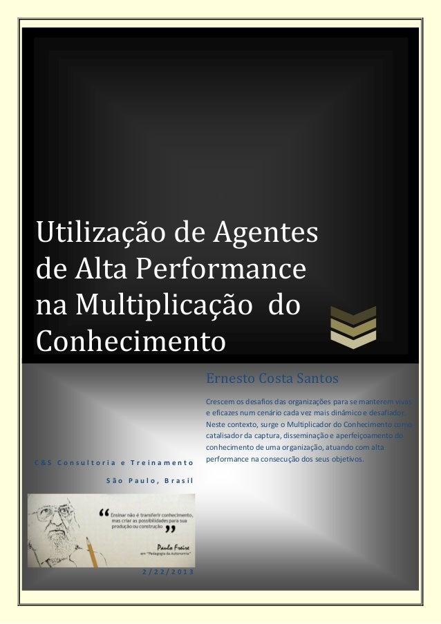 Utilização de Agentesde Alta Performancena Multiplicação doConhecimento                                 Ernesto Costa Sant...