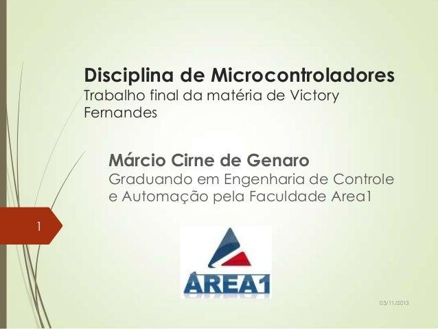 Disciplina de Microcontroladores Trabalho final da matéria de Victory Fernandes  Márcio Cirne de Genaro  Graduando em Enge...