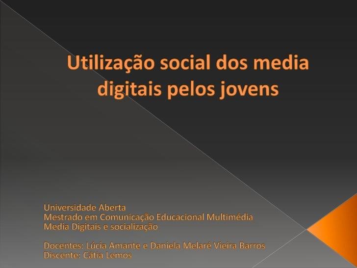 Utilização social dos media digitais pelos jovens<br />Universidade Aberta<br />Mestrado em Comunicação Educacional Multim...