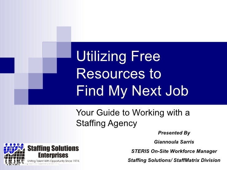 Utilizing Free Resources to  Find My Next Job Your Guide to Working with a Staffing Agency Presented By Giannoula Sarris S...