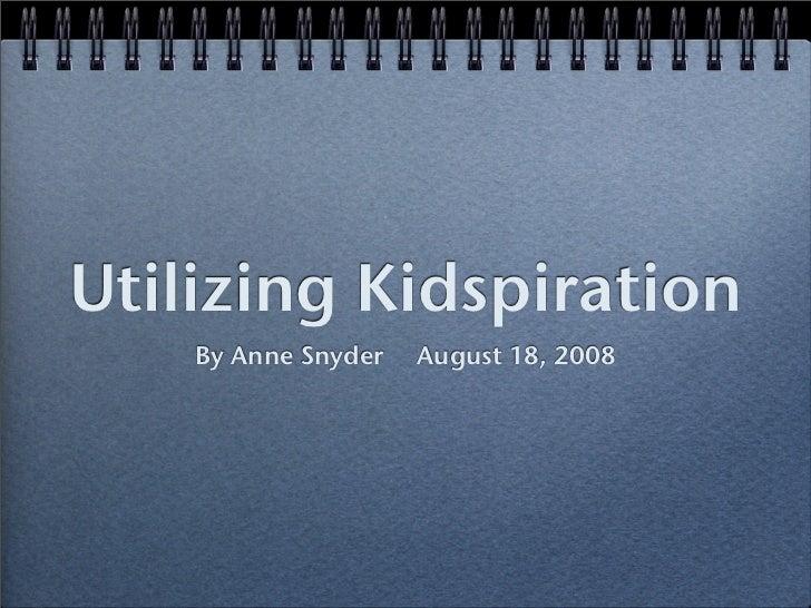 Utilizing Kidspiration     By Anne Snyder   August 18, 2008