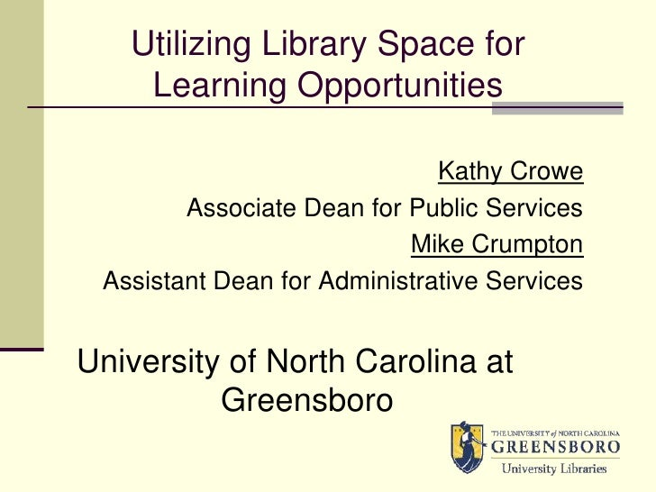 Utilizing Library Space for Learning Opportunities<br />Kathy Crowe<br />Associate Dean for Public Services<br />Mike Crum...