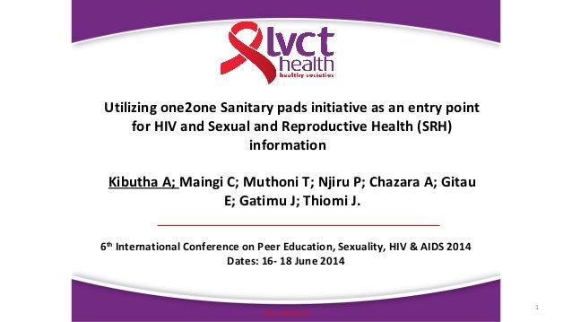 1 www.lvcthealth.org Utilizing one2one Sanitary pads initiative as an entry point for HIV and Sexual and Reproductive Heal...