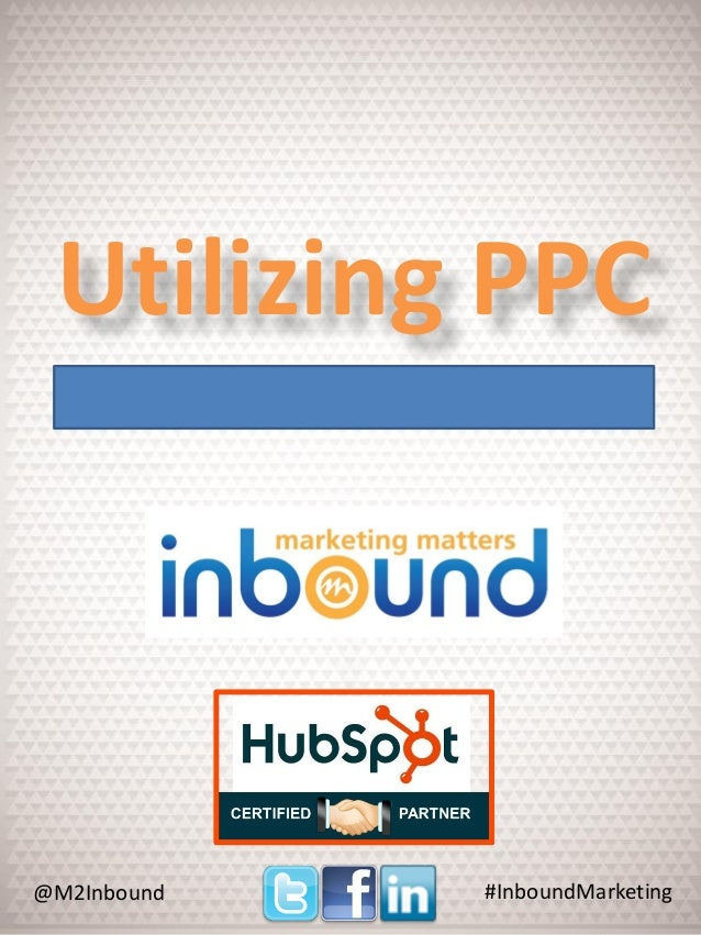 Utilizing PPC  @M2Inbound  #InboundMarketing