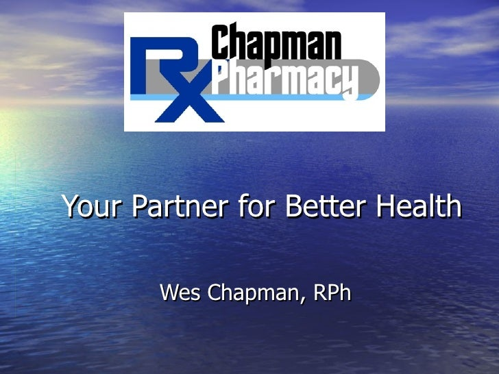 Your Partner for Better Health       Wes Chapman, RPh