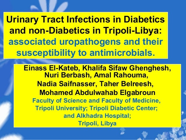 Urinary Tract Infections in Diabetics and non-Diabetics in Tripoli-Libya: associated uropathogens and their susceptibility...